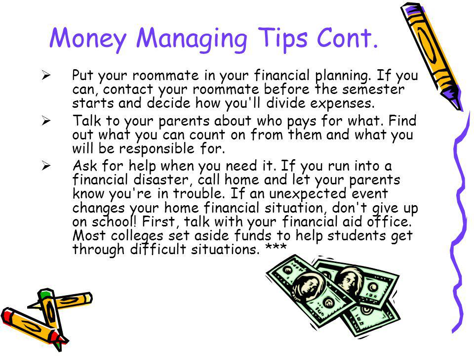 Money Managing Tips Cont. Put your roommate in your financial planning.