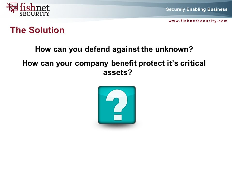 P A G E 8 How can you defend against the unknown? How can your company benefit protect its critical assets? The Solution