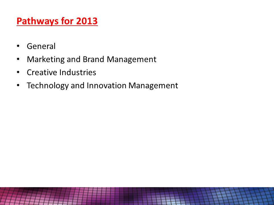 Pathways for 2013 General Marketing and Brand Management Creative Industries Technology and Innovation Management