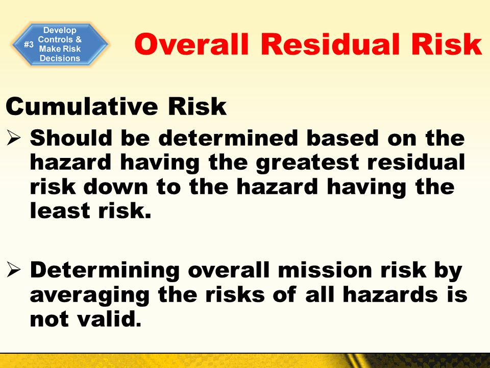Overall Residual Risk Cumulative Risk Should be determined based on the hazard having the greatest residual risk down to the hazard having the least r