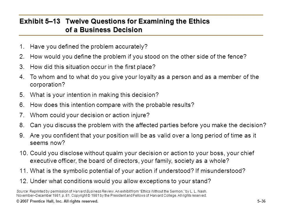 © 2007 Prentice Hall, Inc. All rights reserved.5–36 Exhibit 5–13Twelve Questions for Examining the Ethics of a Business Decision 1.Have you defined th