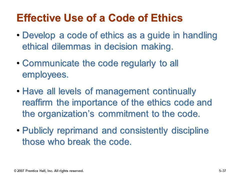 © 2007 Prentice Hall, Inc. All rights reserved.5–37 Effective Use of a Code of Ethics Develop a code of ethics as a guide in handling ethical dilemmas