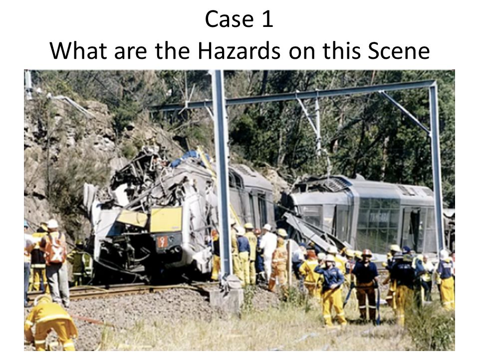 Case 1 What are the Hazards on this Scene