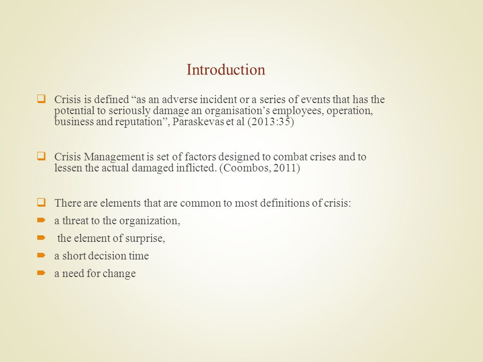 Introduction Crisis is defined as an adverse incident or a series of events that has the potential to seriously damage an organisations employees, operation, business and reputation, Paraskevas et al (2013:35) Crisis Management is set of factors designed to combat crises and to lessen the actual damaged inflicted.