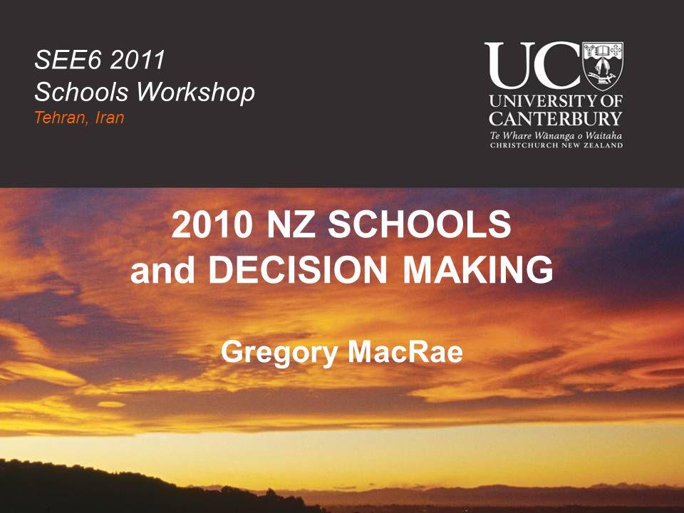2010 NZ SCHOOLS and DECISION MAKING Gregory MacRae SEE6 2011 Schools Workshop Tehran, Iran