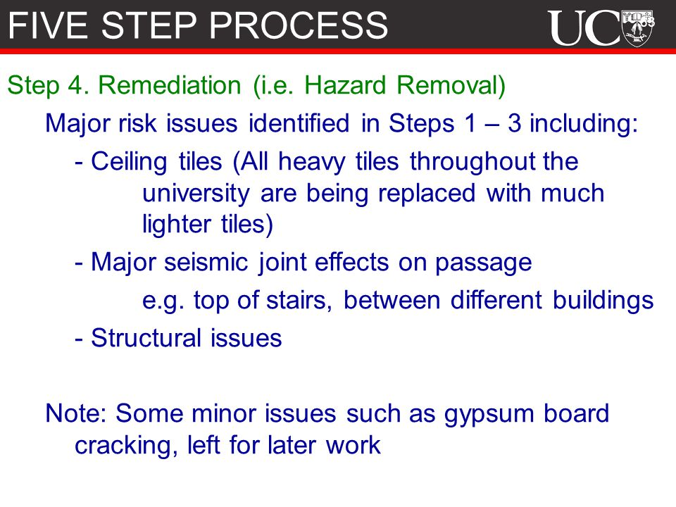 63 Step 4. Remediation (i.e. Hazard Removal) Major risk issues identified in Steps 1 – 3 including: - Ceiling tiles (All heavy tiles throughout the un
