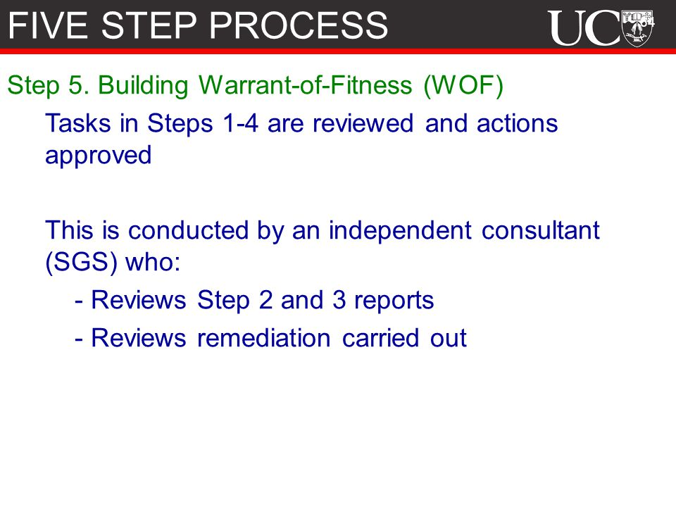 64 Step 5. Building Warrant-of-Fitness (WOF) Tasks in Steps 1-4 are reviewed and actions approved This is conducted by an independent consultant (SGS)