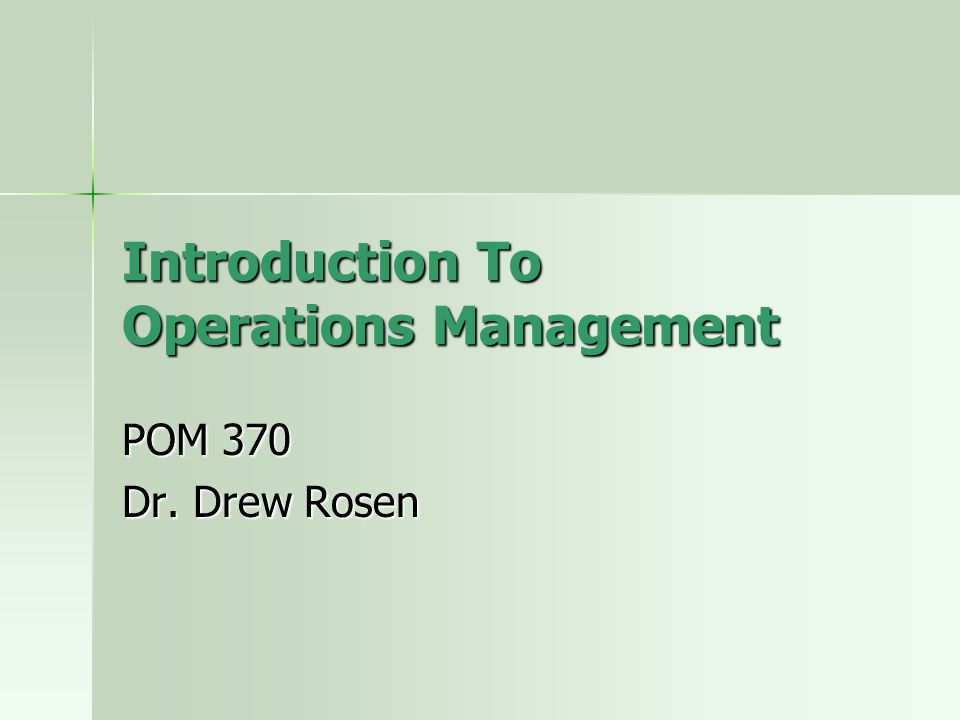 Introduction To Operations Management POM 370 Dr. Drew Rosen
