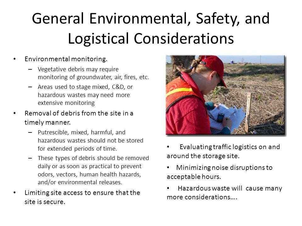 General Environmental, Safety, and Logistical Considerations Environmental monitoring. – Vegetative debris may require monitoring of groundwater, air,