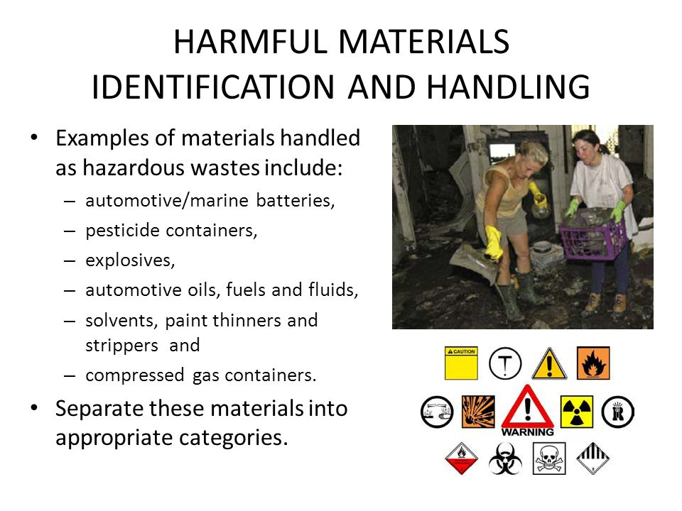 HARMFUL MATERIALS IDENTIFICATION AND HANDLING Examples of materials handled as hazardous wastes include: – automotive/marine batteries, – pesticide co