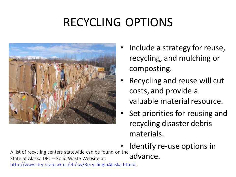 RECYCLING OPTIONS Include a strategy for reuse, recycling, and mulching or composting. Recycling and reuse will cut costs, and provide a valuable mate
