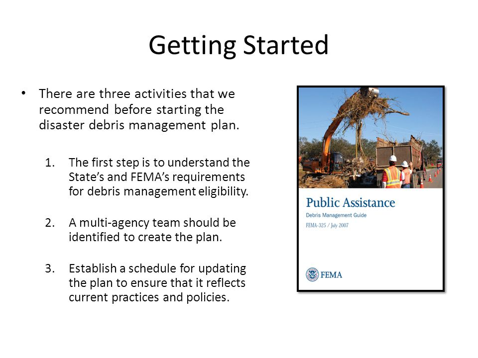 Getting Started There are three activities that we recommend before starting the disaster debris management plan.