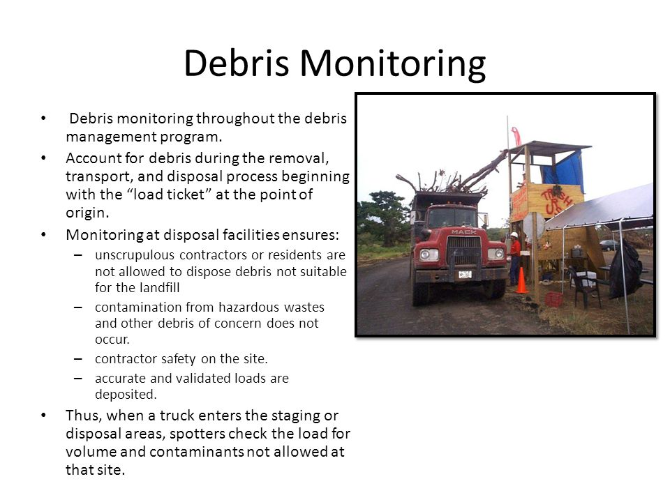 Debris Monitoring Debris monitoring throughout the debris management program. Account for debris during the removal, transport, and disposal process b