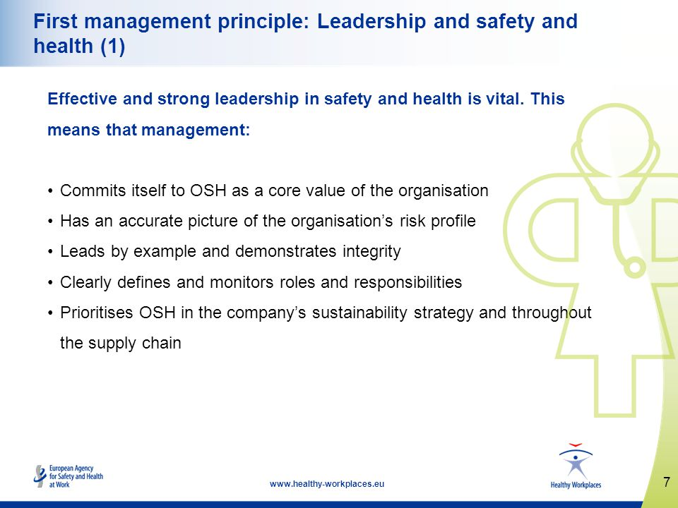 7 www.healthy-workplaces.eu First management principle: Leadership and safety and health (1) Effective and strong leadership in safety and health is vital.