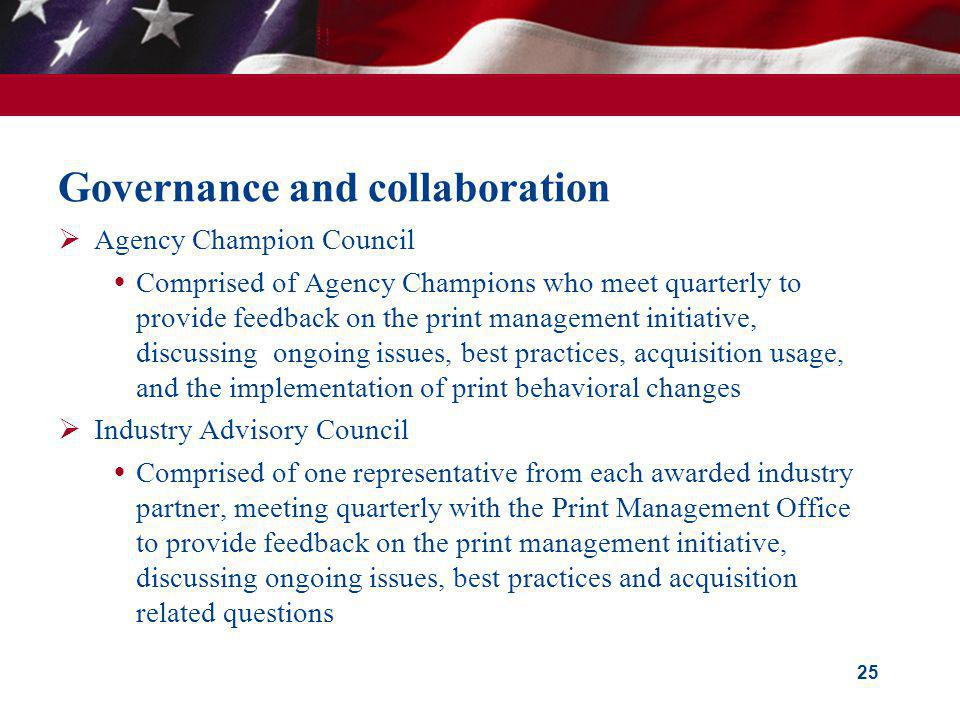 Governance and collaboration Agency Champion Council Comprised of Agency Champions who meet quarterly to provide feedback on the print management init