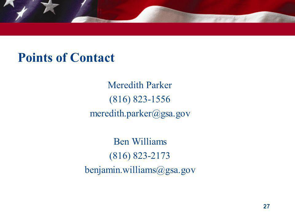 Points of Contact Meredith Parker (816) 823-1556 meredith.parker@gsa.gov Ben Williams (816) 823-2173 benjamin.williams@gsa.gov 27