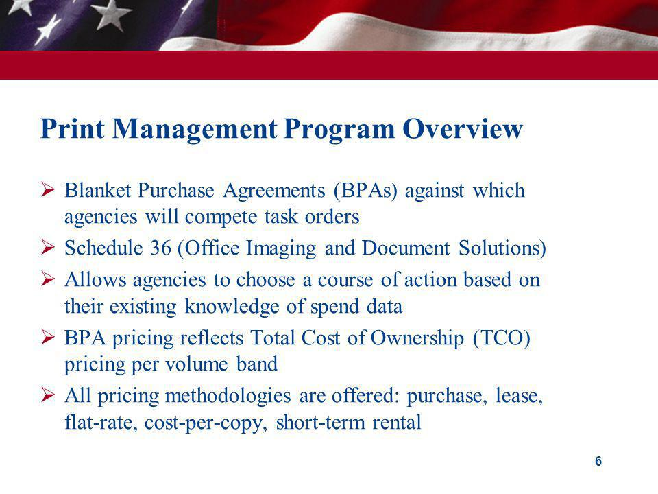 Print Management Program Overview Blanket Purchase Agreements (BPAs) against which agencies will compete task orders Schedule 36 (Office Imaging and D
