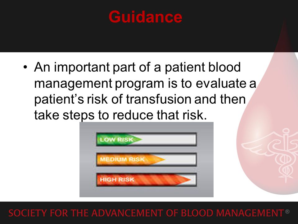 Guidance An important part of a patient blood management program is to evaluate a patients risk of transfusion and then take steps to reduce that risk