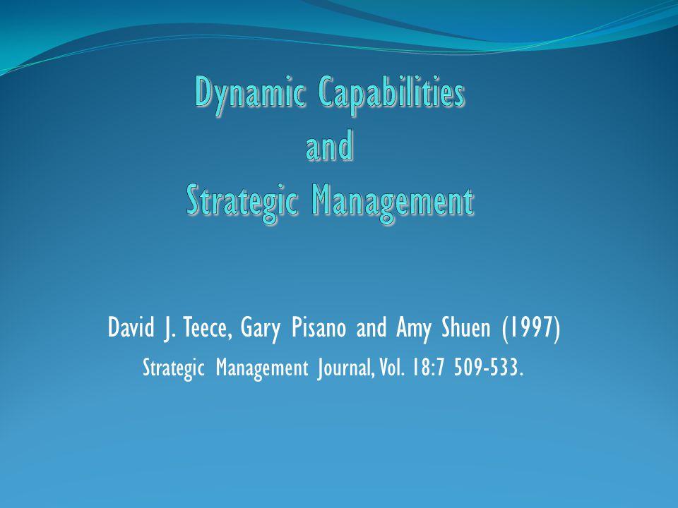 David J. Teece, Gary Pisano and Amy Shuen (1997) Strategic Management Journal, Vol. 18:7 509-533.