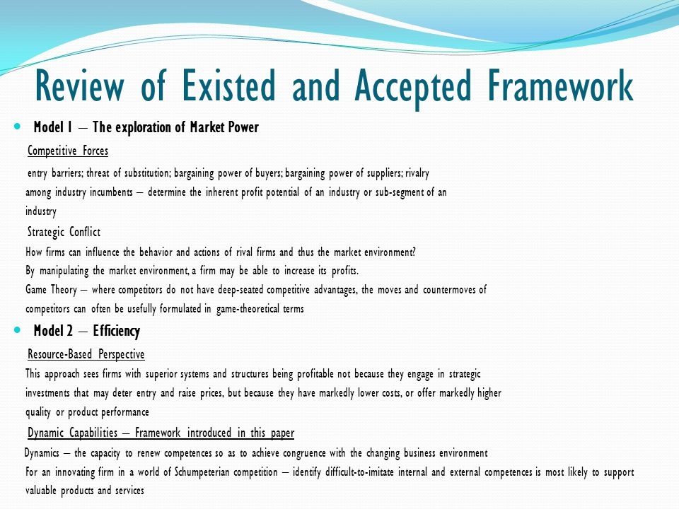 Review of Existed and Accepted Framework Model 1 – The exploration of Market Power Competitive Forces entry barriers; threat of substitution; bargaini