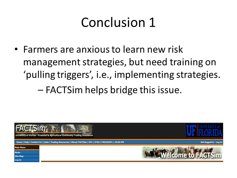 Conclusion 1 Farmers are anxious to learn new risk management strategies, but need training on pulling triggers, i.e., implementing strategies. – FACT