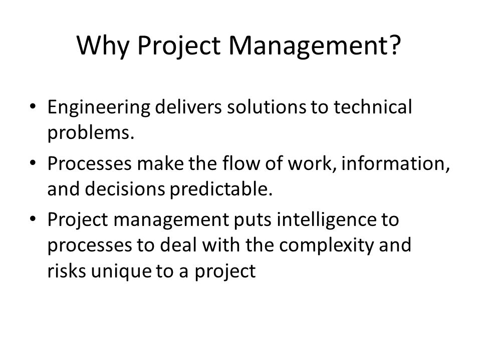 Why Project Management. Engineering delivers solutions to technical problems.