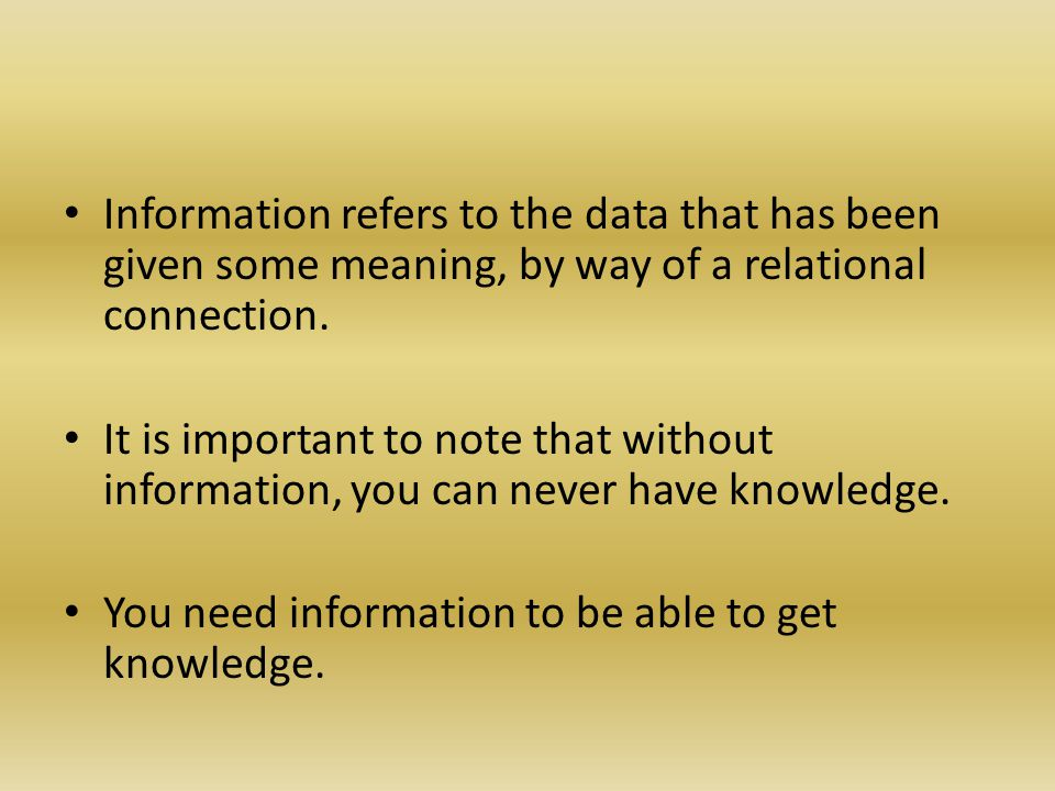 Information refers to the data that has been given some meaning, by way of a relational connection.