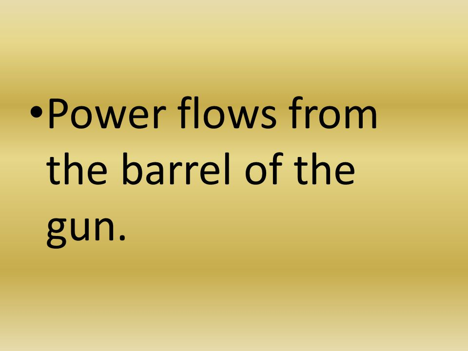 Power flows from the barrel of the gun.