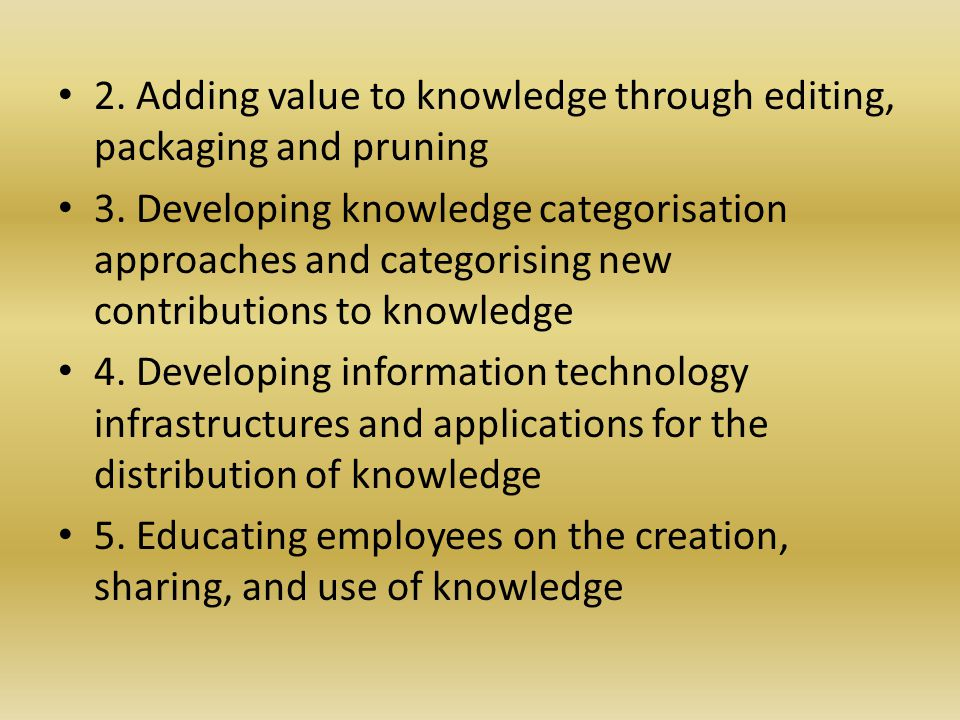 2. Adding value to knowledge through editing, packaging and pruning 3.