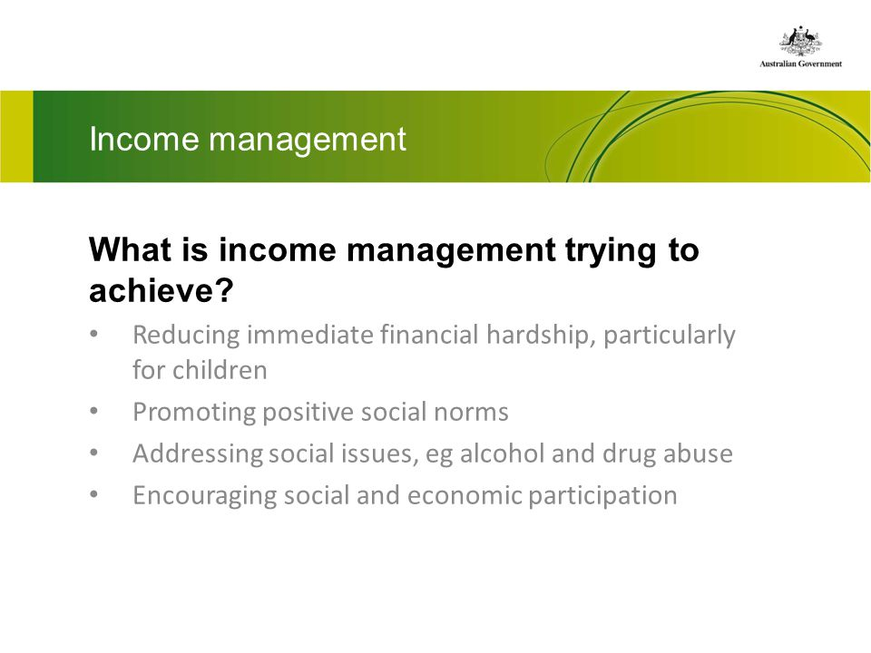 Income management What is income management trying to achieve.