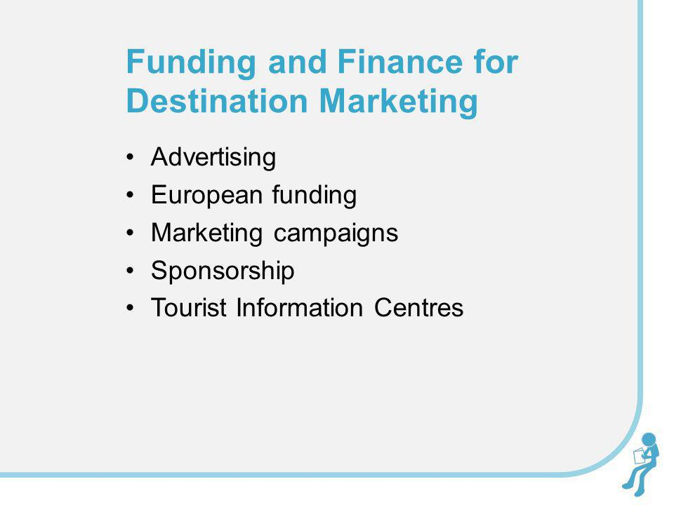 Advertising European funding Marketing campaigns Sponsorship Tourist Information Centres Funding and Finance for Destination Marketing