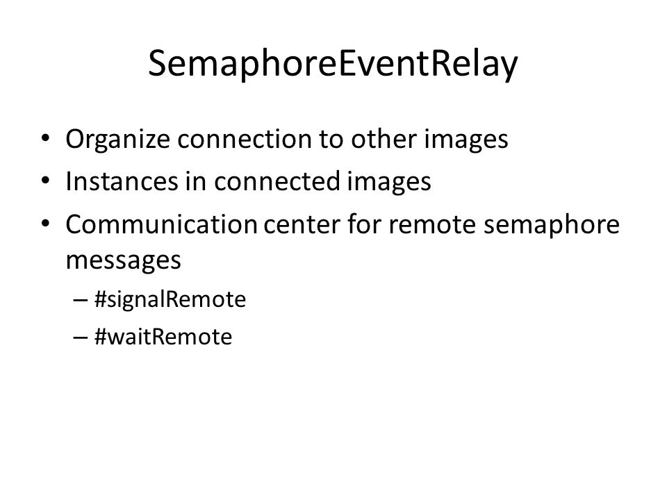 SemaphoreEventRelay Organize connection to other images Instances in connected images Communication center for remote semaphore messages – #signalRemote – #waitRemote