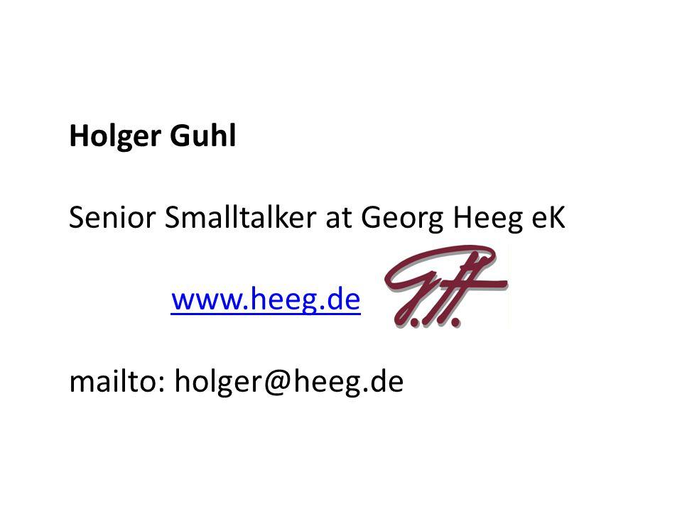 Holger Guhl Senior Smalltalker at Georg Heeg eK www.heeg.de mailto: holger@heeg.de
