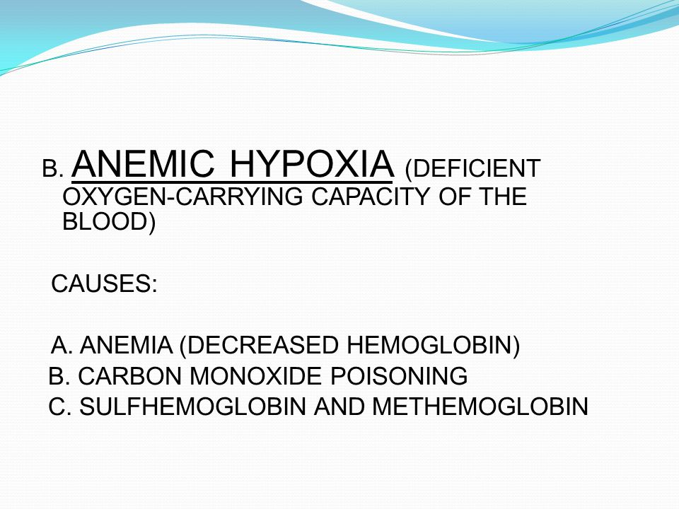 B.ANEMIC HYPOXIA (DEFICIENT OXYGEN-CARRYING CAPACITY OF THE BLOOD) CAUSES: A.