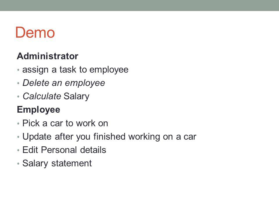 Demo Administrator assign a task to employee Delete an employee Calculate Salary Employee Pick a car to work on Update after you finished working on a