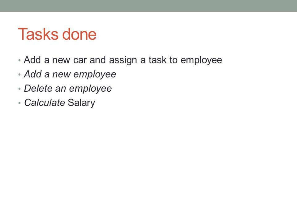Tasks done Add a new car and assign a task to employee Add a new employee Delete an employee Calculate Salary