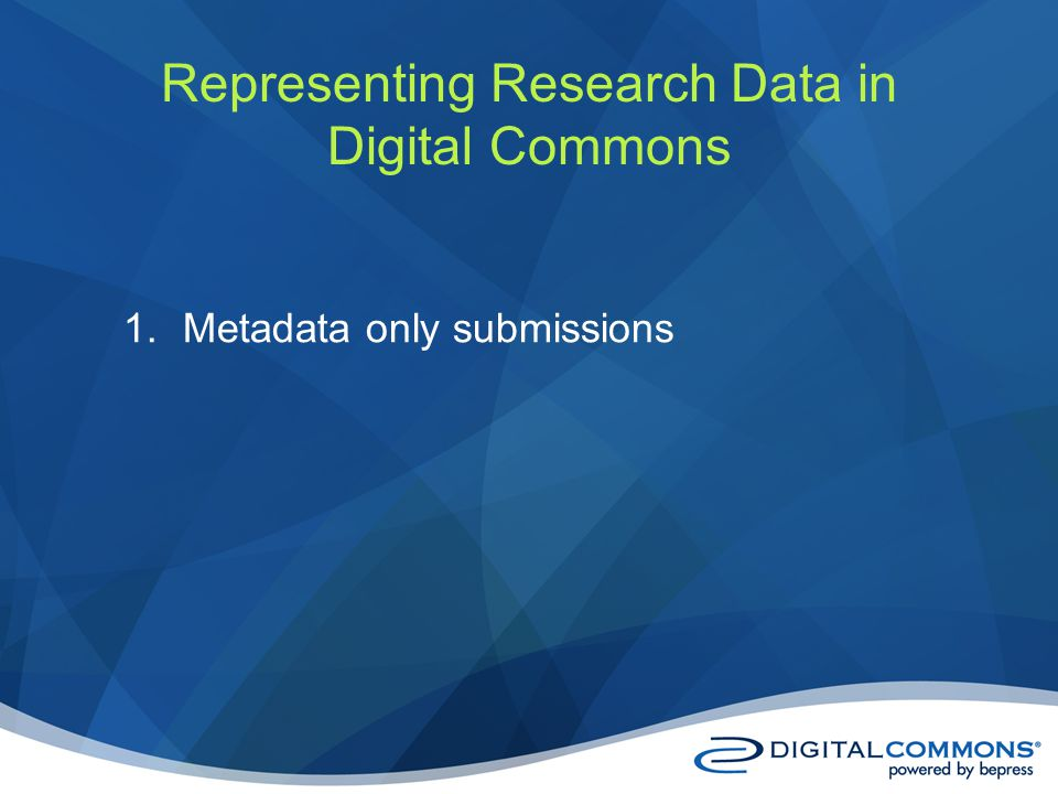 1.Metadata only submissions Representing Research Data in Digital Commons