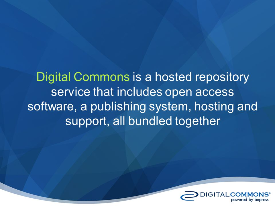 Additional Resources Presentations about Digital Commons: digitalcommons.bepress.com/presentations/ Research about Institutional Repositories: works.bepress.com/ir_research/ Portal site listing institutions using Digital Commons and journals created within Digital Commons: digitalcommons.bepress.com Digital Commons demonstration system: http://demo.dc.bepress.com/