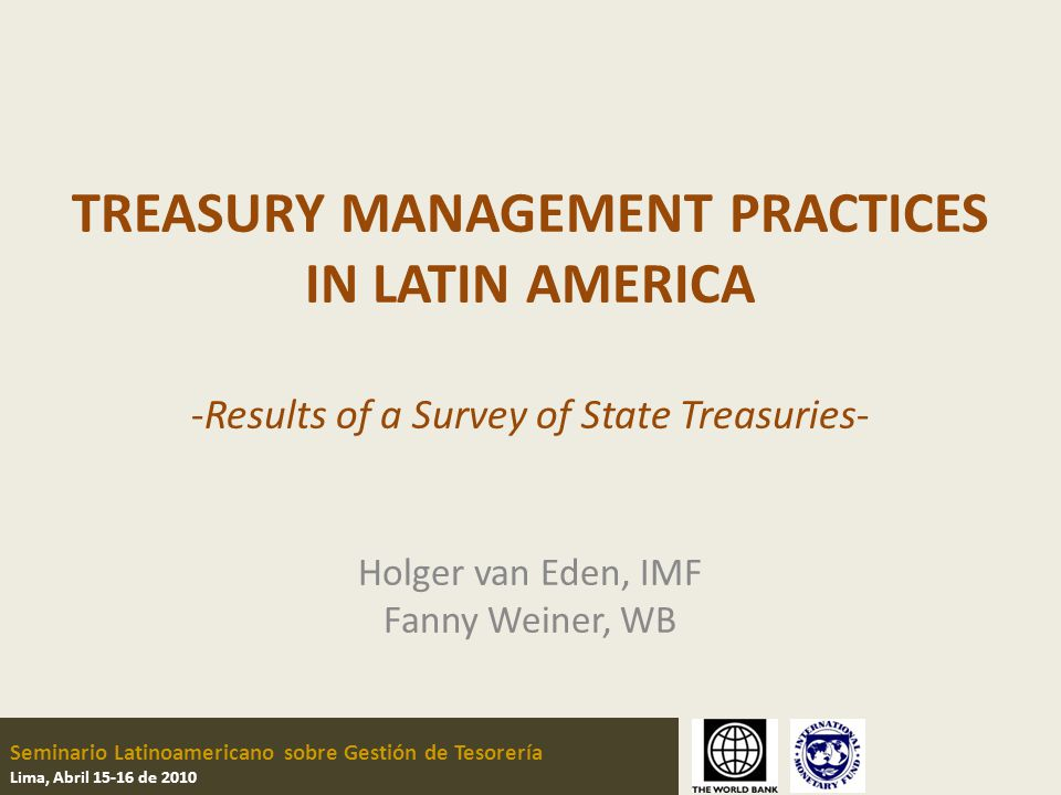 Seminario Latinoamericano sobre Gestión de Tesorería Lima, Abril 15-16 de 2010 TREASURY MANAGEMENT PRACTICES IN LATIN AMERICA -Results of a Survey of