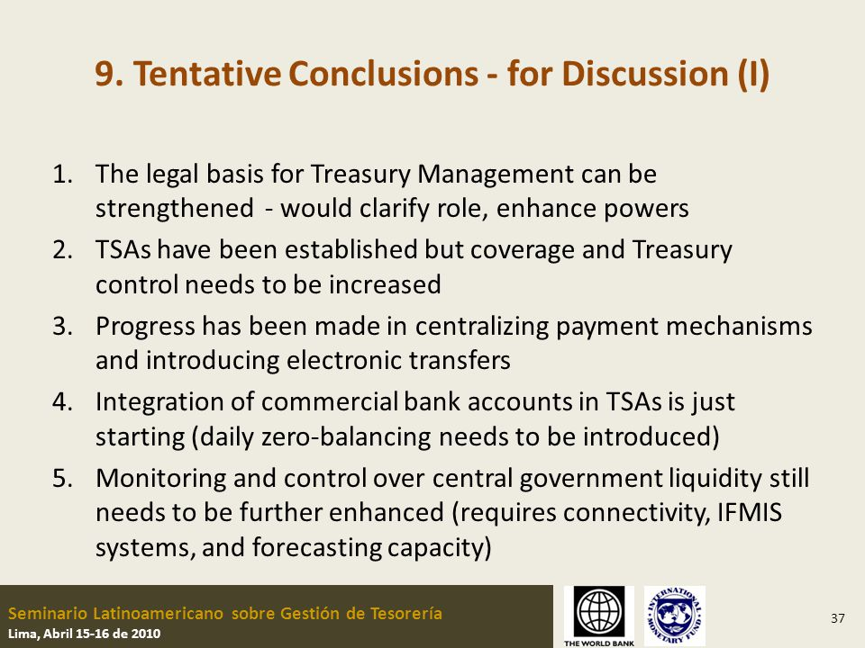 Seminario Latinoamericano sobre Gestión de Tesorería Lima, Abril 15-16 de 2010 9. Tentative Conclusions - for Discussion (I) 1.The legal basis for Tre