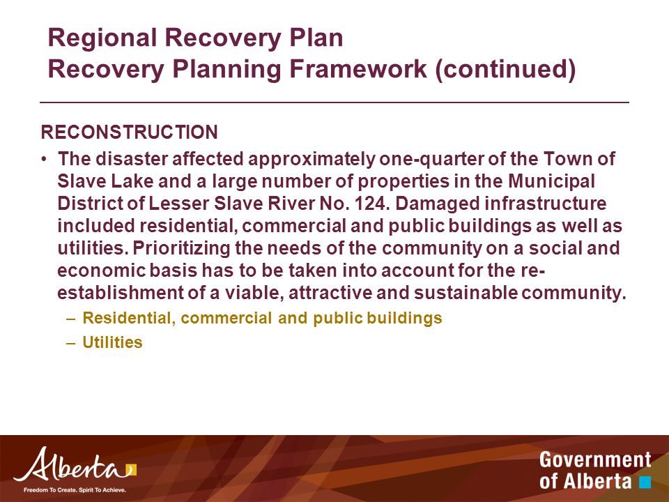 RECONSTRUCTION The disaster affected approximately one-quarter of the Town of Slave Lake and a large number of properties in the Municipal District of Lesser Slave River No.
