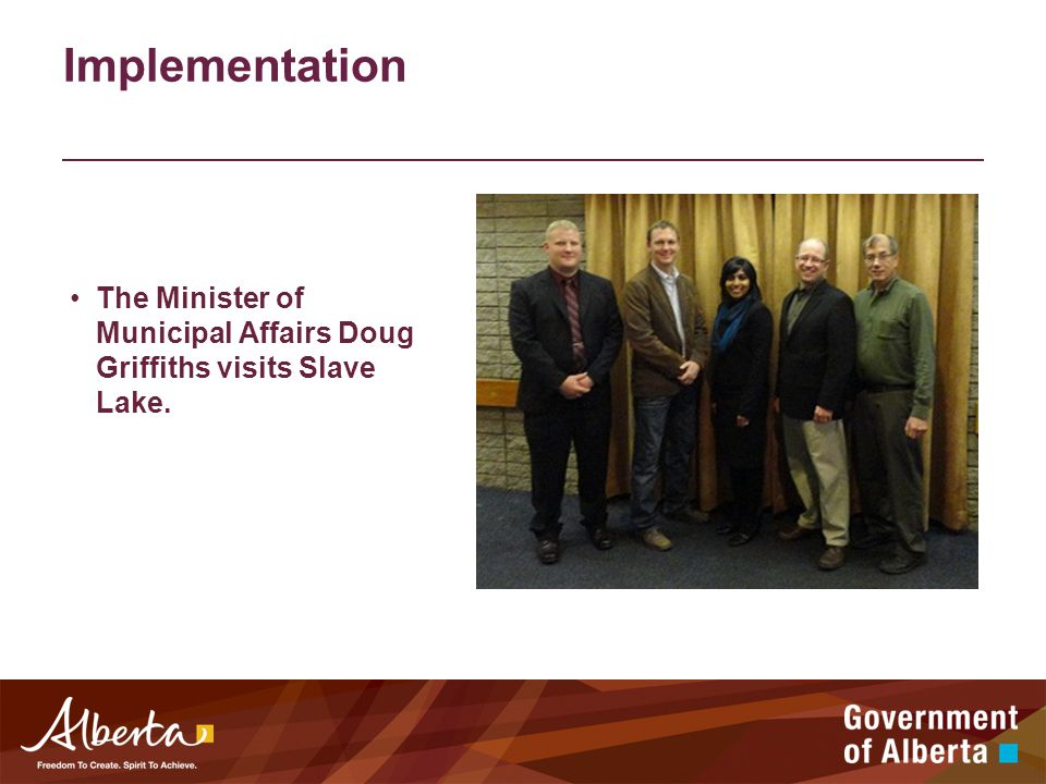 Implementation The Minister of Municipal Affairs Doug Griffiths visits Slave Lake.