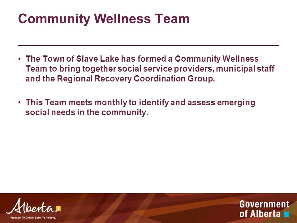 Community Wellness Team The Town of Slave Lake has formed a Community Wellness Team to bring together social service providers, municipal staff and the Regional Recovery Coordination Group.