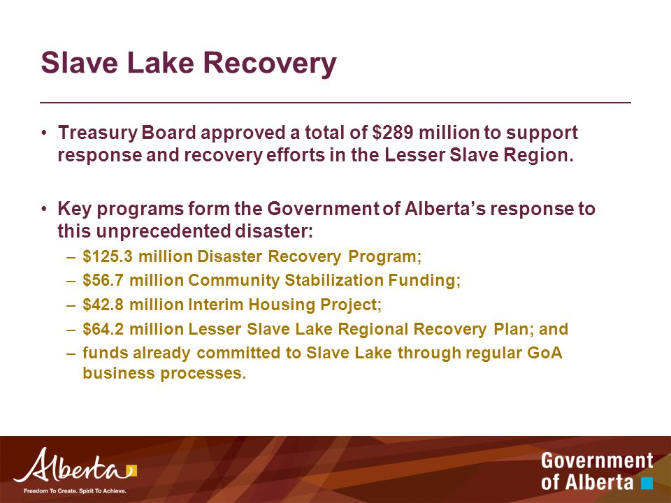 Slave Lake Recovery Treasury Board approved a total of $289 million to support response and recovery efforts in the Lesser Slave Region.