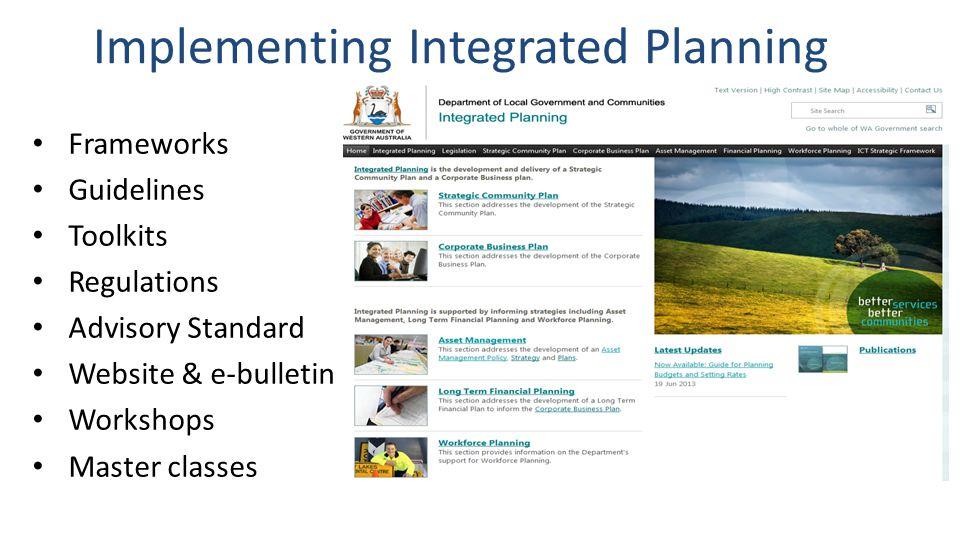Implementing Integrated Planning Frameworks Guidelines Toolkits Regulations Advisory Standard Website & e-bulletin Workshops Master classes