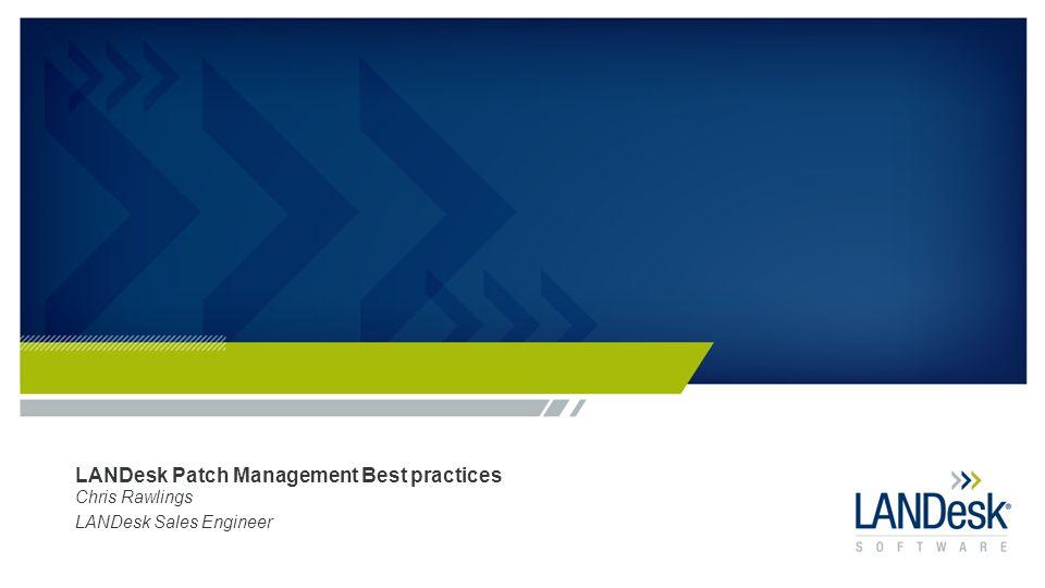 LANDesk Patch Management Best practices Chris Rawlings LANDesk Sales Engineer