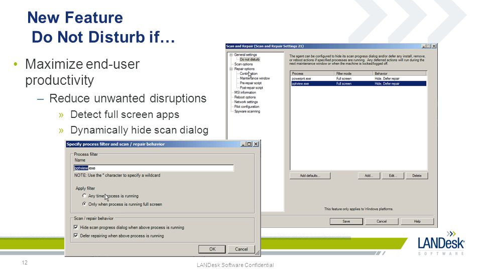 LANDesk Software Confidential 12 New Feature Do Not Disturb if… Maximize end-user productivity –Reduce unwanted disruptions »Detect full screen apps »