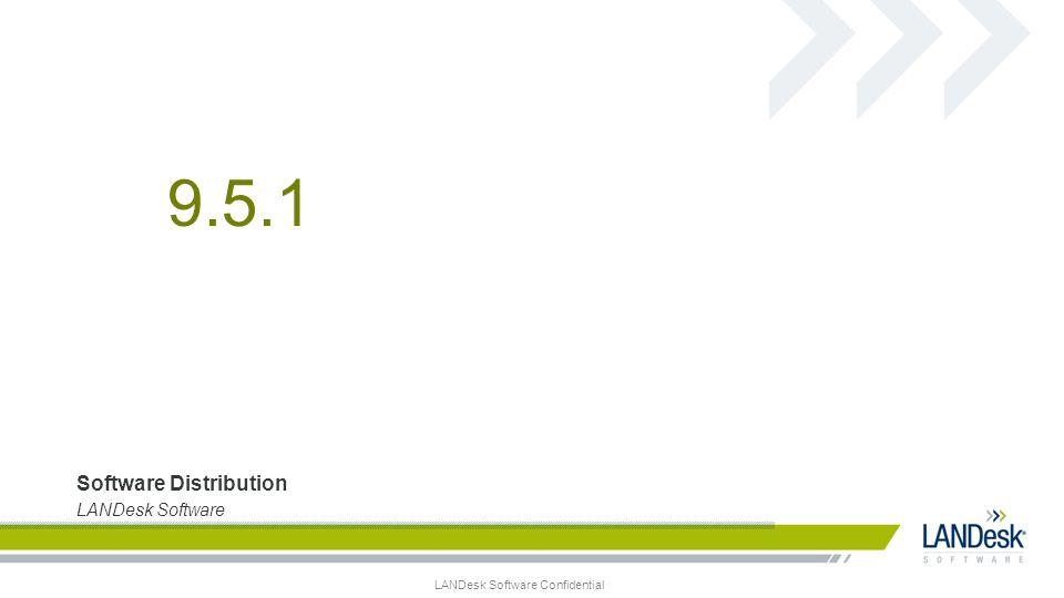 LANDesk Software Confidential Software Distribution LANDesk Software 9.5.1