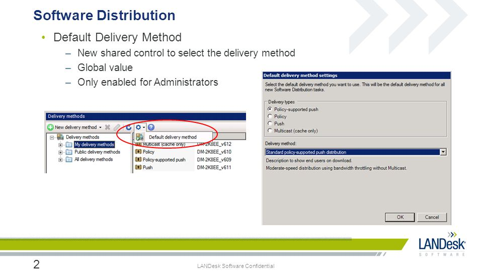 LANDesk Software Confidential Default Delivery Method –New shared control to select the delivery method –Global value –Only enabled for Administrators