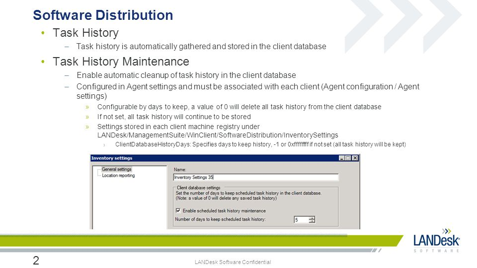LANDesk Software Confidential Task History –Task history is automatically gathered and stored in the client database Task History Maintenance –Enable